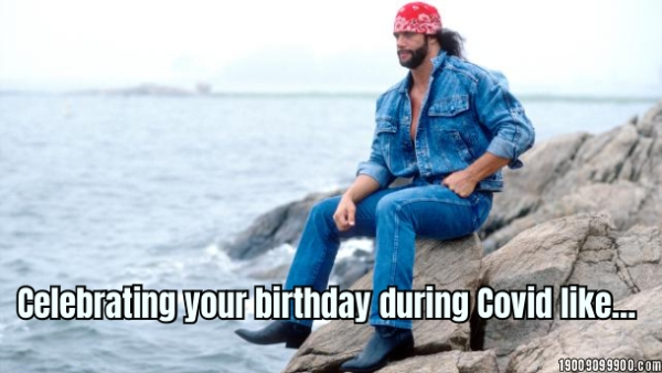 Celebrating your birthday during Covid like...