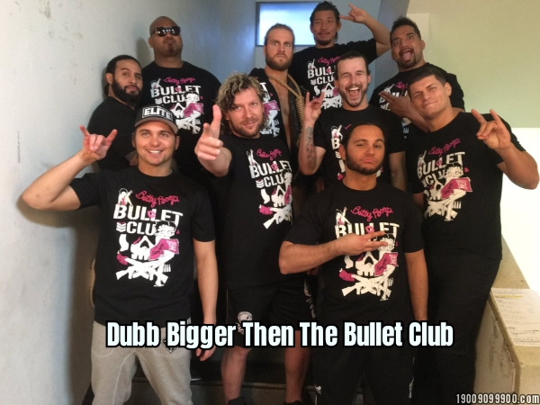 Dubb Bigger Then The Bullet Club