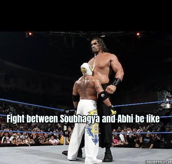 Fight between Soubhagya and Abhi be like