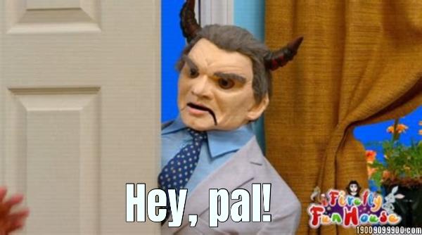 Hey, pal!