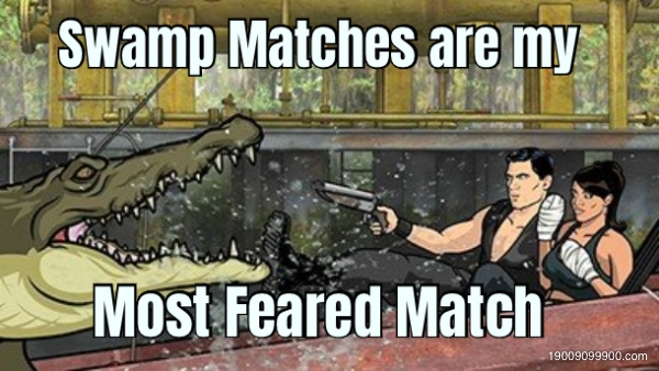 Swamp Matches are my  Most Feared Match