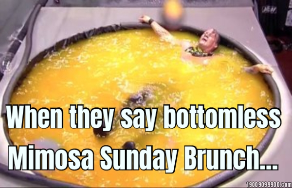When they say bottomless Mimosa Sunday Brunch...