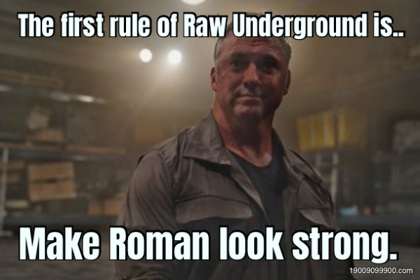 The first rule of Raw Underground is.. Make Roman look stron