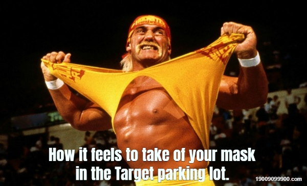 How it feels to take of your mask in the Target parking lot.