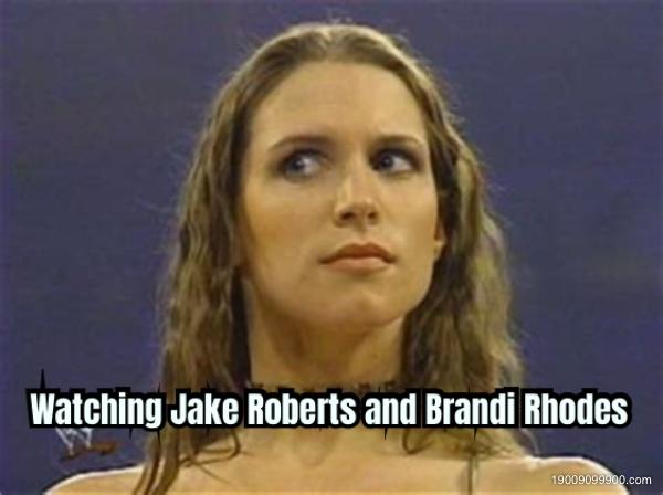Watching Jake Roberts and Brandi Rhodes