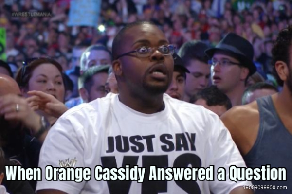 When Orange Cassidy Answered a Question