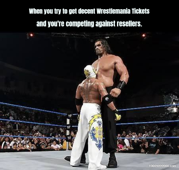 When you try to get decent Wrestlemania Tickets and you'